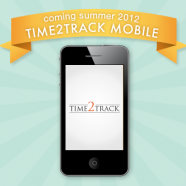 Time2Track Mobile: Coming Summer 2012!